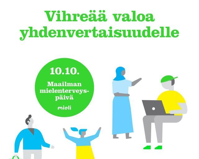 Maailman mielenterveyspäivän kuvituskuva. Kuvassa on piirrettyjä, yksinkertaisia ihmishahmoja, joista yksi kantaa salkkua, yksi hypähtelee mekko päällä, yksi istuu tietokone sylissä ja yhdellä on pään peittävä huivi. Vihreä teksti: Vihreää valoa yhdenvertaisuudelle. Vihreä ympyrä, jossa lukee: 10.10. Maailman mielenterveyspäivä. Mieli. Alhaalla nettiosoite: mieli.fi/kymppikymppi.